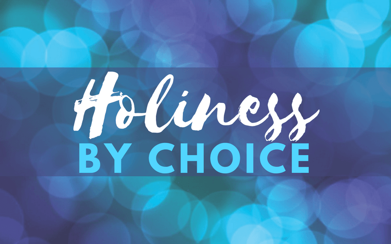 Holiness By Choice